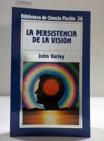 Nombre:  la-persistencia-de-la-vision-varley-john-ref118604.jpg Visitas: 538 Tamaño: 54.0 KB